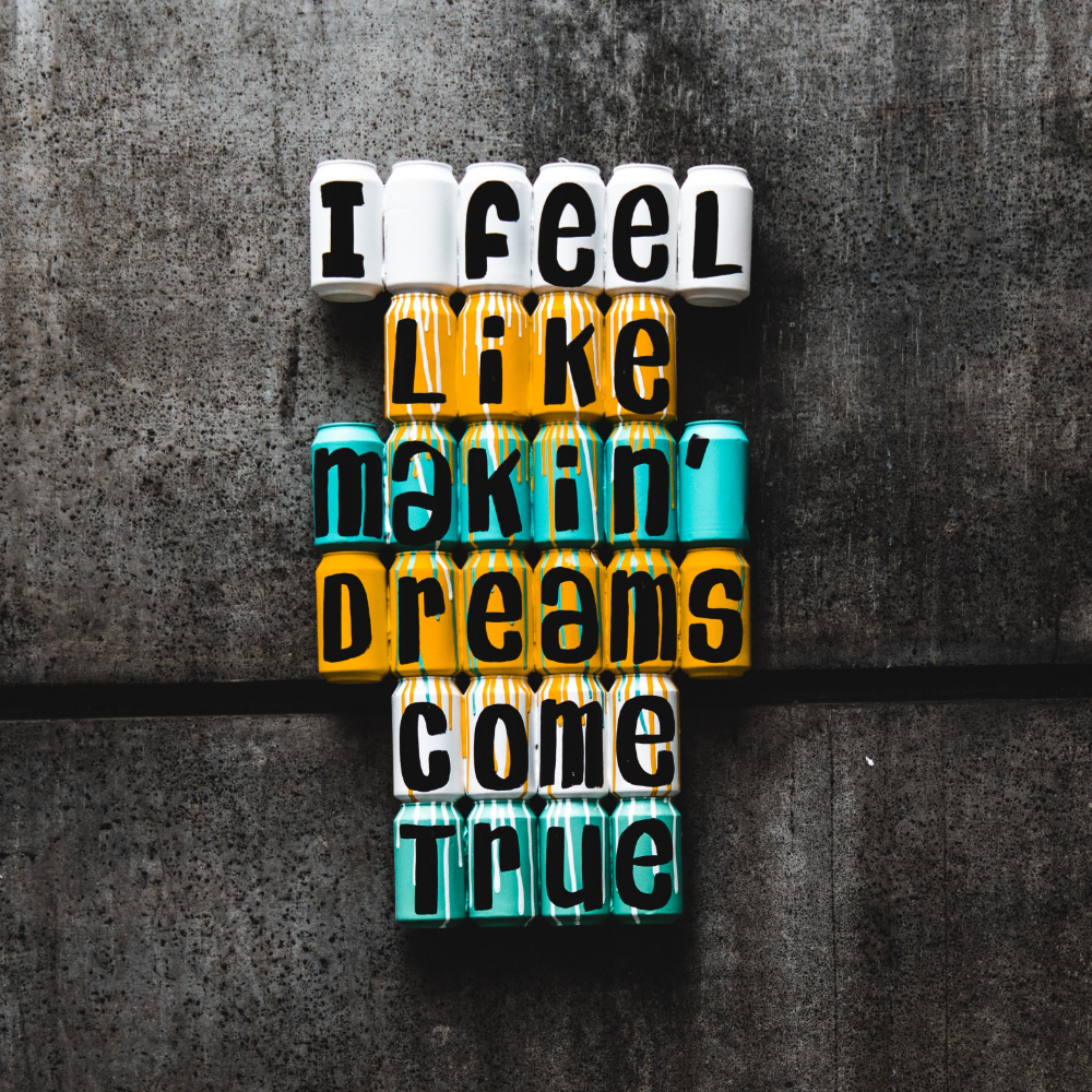 Graffiti-style image that says I feel like making dreams come true